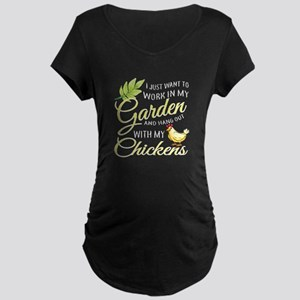 Hang Out With Chickens In My Gar Maternity T-Shirt