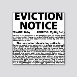 "Baby Eviction Notice Square Sticker 3"" x 3"""