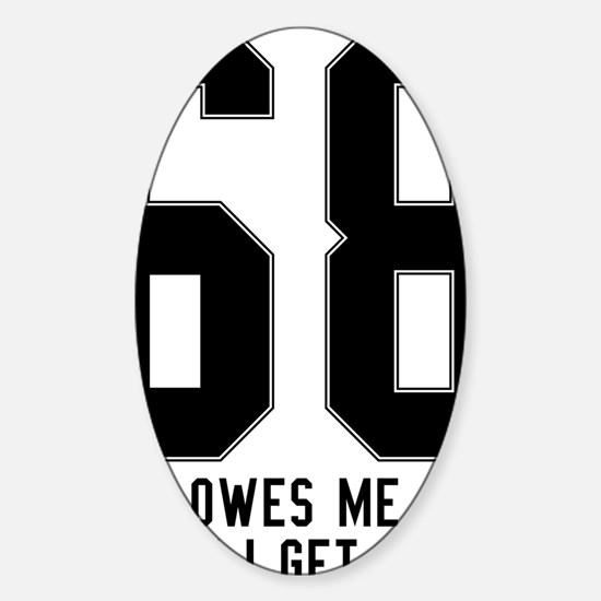 68 She owes me one when i get home_ Sticker (Oval)