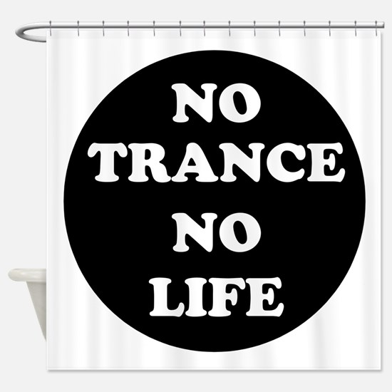 NO TRANCE NO LIFE Shower Curtain