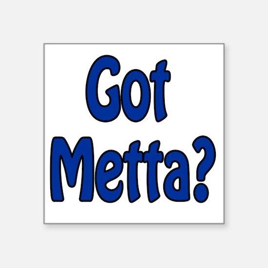 "Got metta Square Sticker 3"" x 3"""