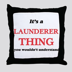 It's and Launderer thing, you wou Throw Pillow