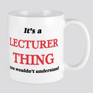 It's and Lecturer thing, you wouldn't Mugs