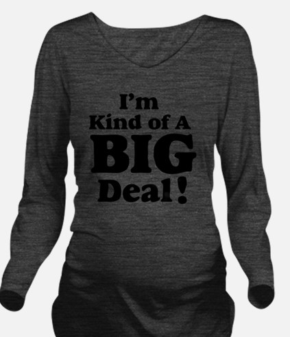 Im kind of a big dea Long Sleeve Maternity T-Shirt