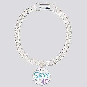 Im Too Sexy to be 40 Charm Bracelet, One Charm