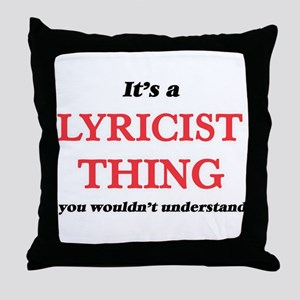 It's and Lyricist thing, you woul Throw Pillow