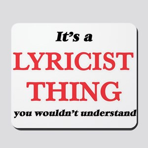 It's and Lyricist thing, you wouldn& Mousepad