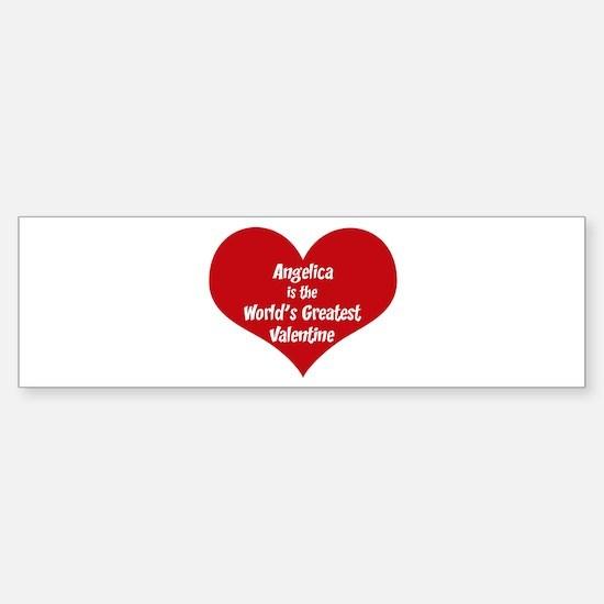 Greatest Valentine: Angelica Bumper Bumper Bumper Sticker