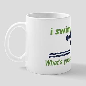 I Swim, Whats Your Superpower? Mug