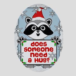 NEED A HUG RACCOON 5x7 best Oval Ornament