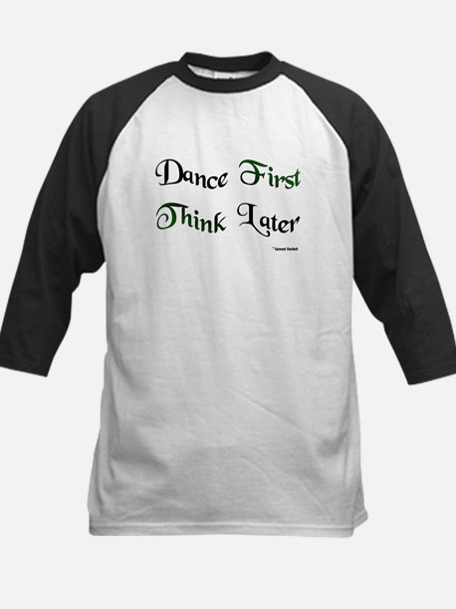 Dance First Think Later Kids Baseball Jersey