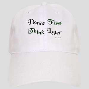 Dance First Think Later Cap