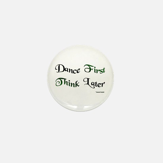 Dance First Think Later Mini Button