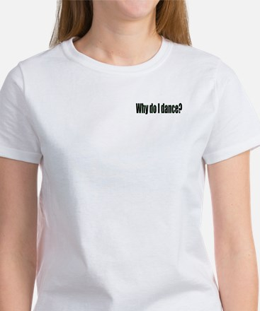 Why I Dance Women's T-Shirt