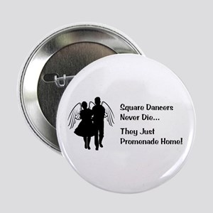 """Square Dancers Never Die 2.25"""" Button"""