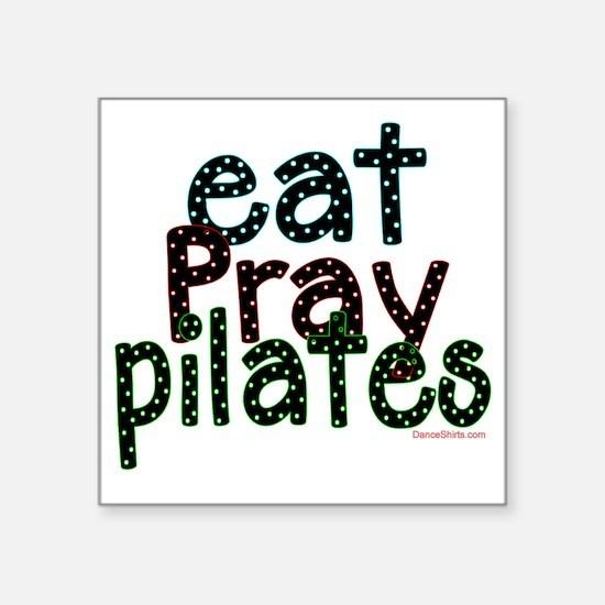 "eat pray pilates 2 copy Square Sticker 3"" x 3"""