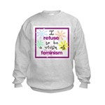 I refuse to be a victim of fe Kids Sweatshirt