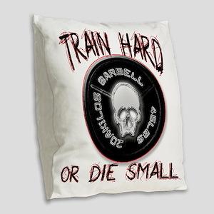 Train hard or die small  Burlap Throw Pillow