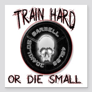 "Train hard or die small  Square Car Magnet 3"" x 3"""