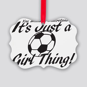 Soccer Girl Thing Picture Ornament