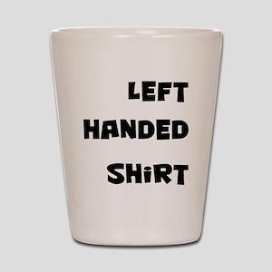 left-handed-shirt Shot Glass