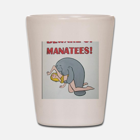 Beware of Manatees Shot Glass