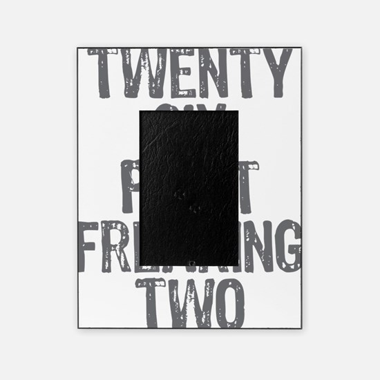 Twenty six point freaking two Picture Frame