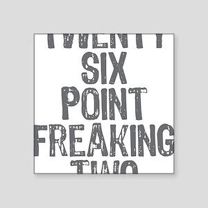 "Twenty six point freaking t Square Sticker 3"" x 3"""