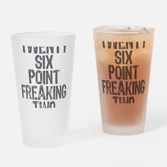 Twenty six point freaking two Drinking Glass