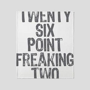 Twenty six point freaking two Throw Blanket