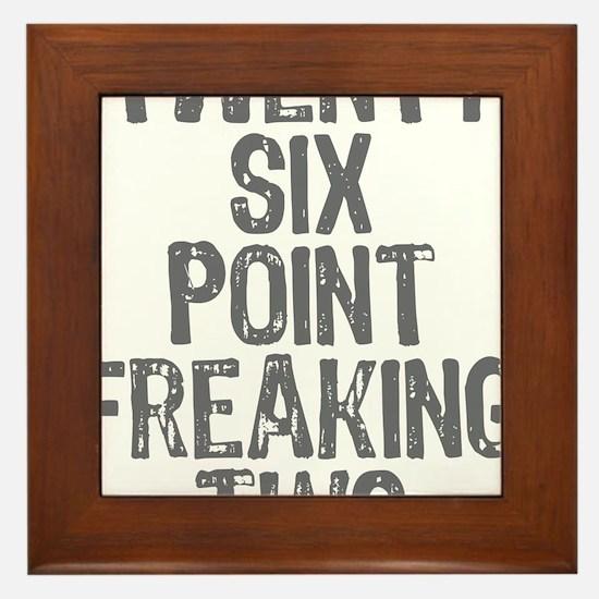 Twenty six point freaking two Framed Tile