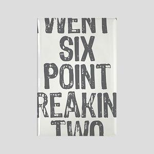 Twenty six point freaking two Rectangle Magnet