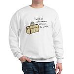 I want to make memories Sweatshirt