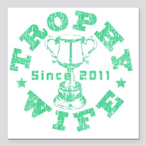 "Trophy Wife 2011 green Square Car Magnet 3"" x 3"""