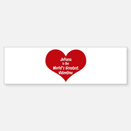 Greatest Valentine: Juliana Bumper Bumper Bumper Sticker