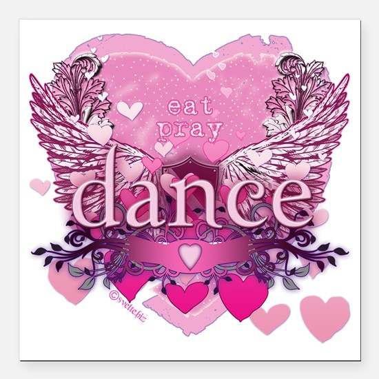 "eat pray dance pink hear Square Car Magnet 3"" x 3"""