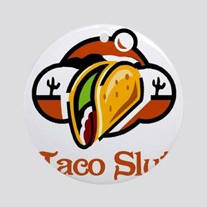 Taco Slut Round Ornament