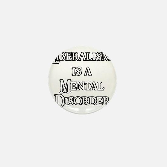 Liberalism is a Mental Disorder Mini Button