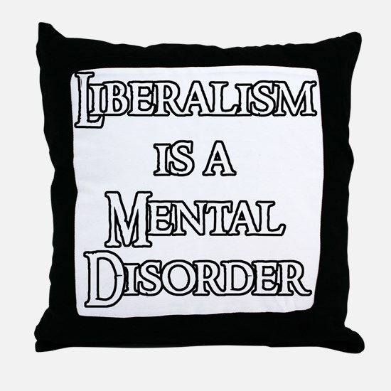 Liberalism is a Mental Disorder Throw Pillow