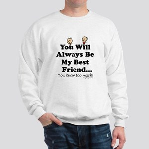 youwillalwaysbemybestfriend2BUTTON Sweatshirt