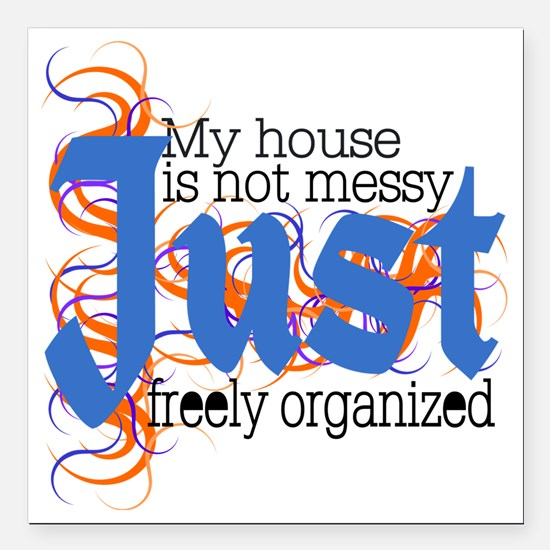 """Just house messy Square Car Magnet 3"""" x 3"""""""