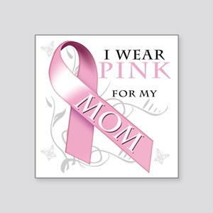 """I Wear Pink for my Mom Square Sticker 3"""" x 3"""""""
