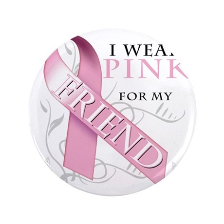 """I Wear Pink for my Friend 3.5"""" Button"""