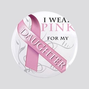 "I Wear Pink for my Daughter 3.5"" Button"
