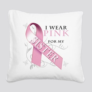 I Wear Pink for my Sister Square Canvas Pillow