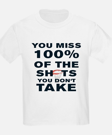 YOU MISS 100% OF THE SHOTS YOU DON' T-Shirt