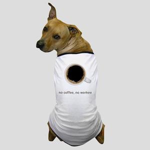 Coffee-Lt-NoCoffeeNoWorkee Dog T-Shirt