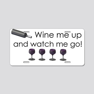 wine me up and watch me go  Aluminum License Plate