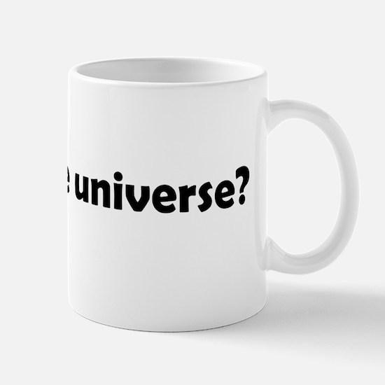 Do I dare disturb the universe? Mug