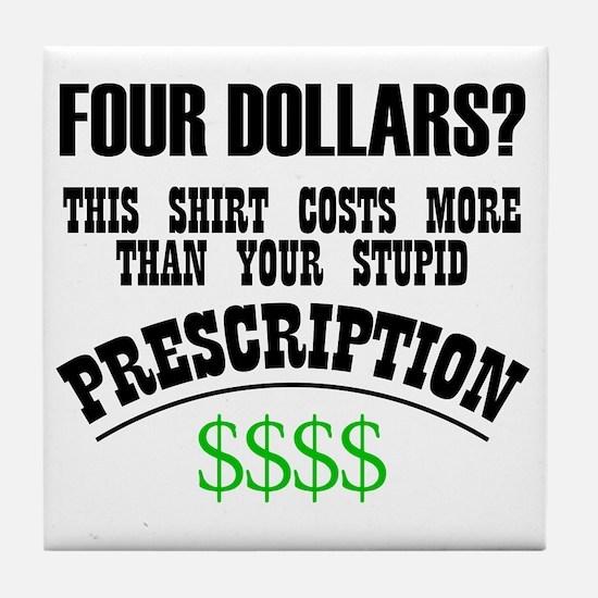 Four Dollars - More than your Prescri Tile Coaster